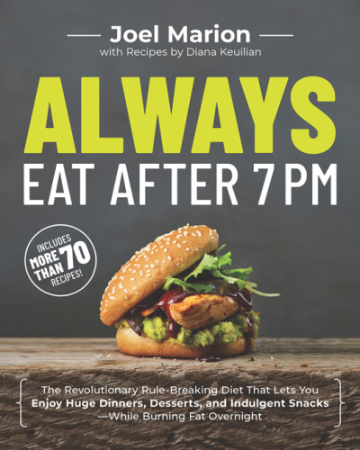 Always Eat After 7 PM The Revolutionary Rule Breaking Diet That Lets You Enjoy Hug...