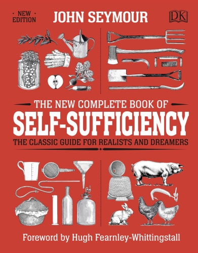 The New Complete Book of Self Sufficiency The Classic Guide for Realists and Dr