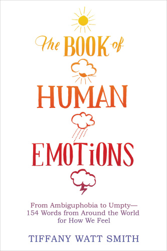 The Book of Human Emotions - From Ambiguphobia to Umpty -- 154 Words from Around t...