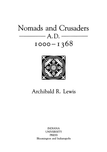 Nomads and Crusaders A D 1000  - Archibald R Lewis (1368)
