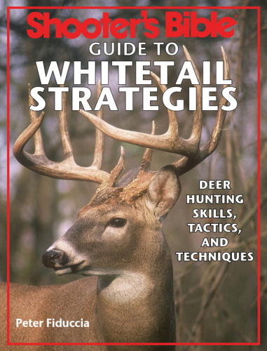 Shooter's Bible Guide to Whitetail Strategies Deer Hunting Skills, Tactics, and Te...