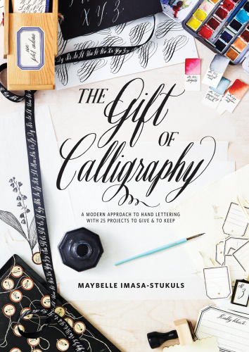 The Gift of Calligraphy - A Modern Approach to Hand Lettering with 25 Projects to ...