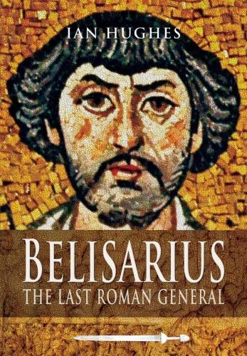 Belisarius The Last Roman General