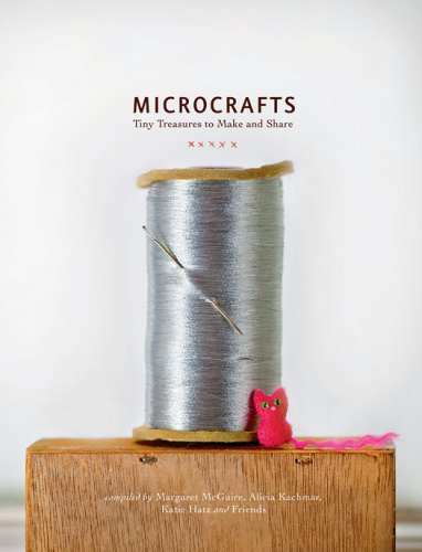 Microcrafts  Tiny Treasures to Make and Share