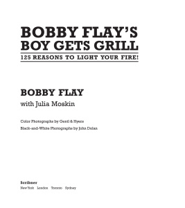 Bobby Flay's Boy Gets Grill - 125 Reasons to Light Your Fire!