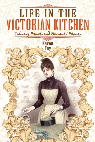 Life in the Victorian Kitchen   Culinary Secrets and Servants' Stories