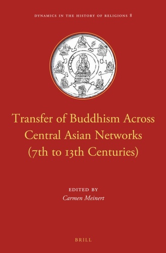 Transfer of Buddhism Across Central Asian Networks 7th to 13th Centuries