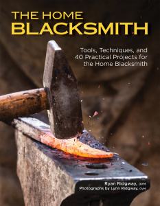 The Home Blacksmith - Tools, Techniques, and 40 Practical Projects for the Blacksm...