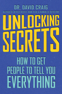 Unlocking Secrets   How to Get People to Tell You Everything