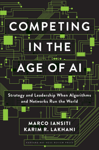 Competing in the Age of AI - Strategy and Leadership When Algorithms and Network