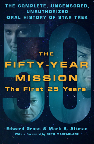 The Fifty-Year Mission - The Complete, Uncensored, Unauthorized Oral History of St...