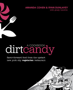 Dirt Candy - A Cookbook - Flavor-Forward Food from the Upstart New York City Veget...