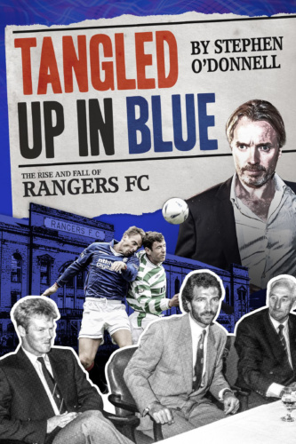 Tangled Up in Blue- The Rise and Fall of Rangers FC