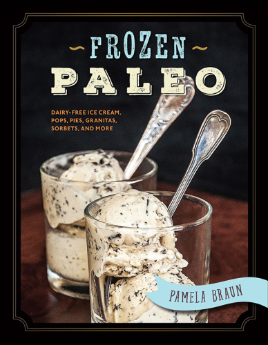 Frozen Paleo   Dairy Free Ice Cream, Pops, Pies, Granitas, Sorbets, and More