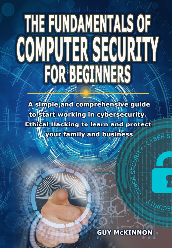 The Fundamentals Of Computer Security For Beginners A Simple And Comprehensive Guide To Start Wor...