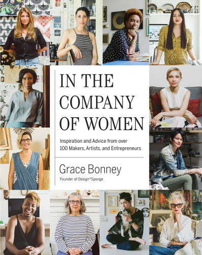 In the Company of Women - Inspiration and Advice from over 100 Makers, Artists