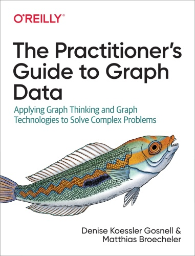 The Practitioner's Guide to Graph Data Applying Graph Thinking and Graph Technolog...