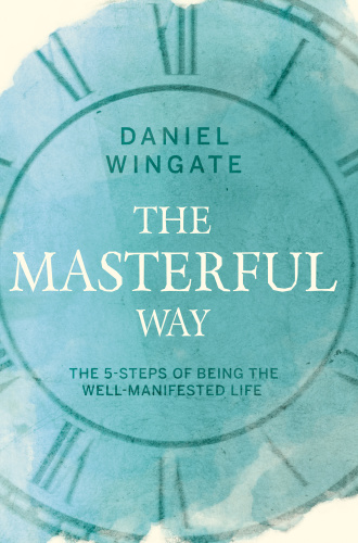 The Masterful Way- The 5-Steps of Being the Well-Manifested Life