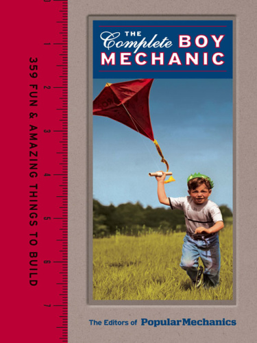Popular Mechanics The Complete Boy Mechanic 359 Fun & Amazing Things to Build