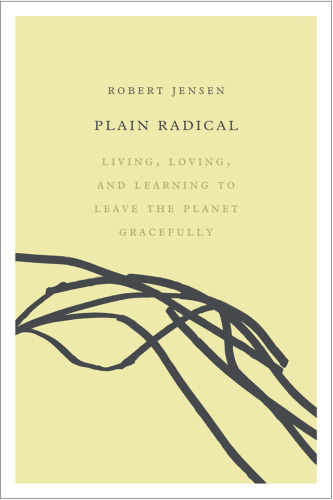 Plain Radical - Living, Loving and Learning to Leave the Planet Gracefully