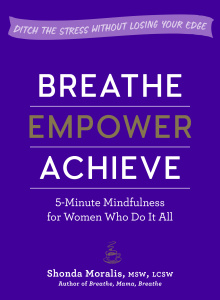 Breathe, Empower, Achieve - 5-Minute Mindfulness for Women Who Do It All