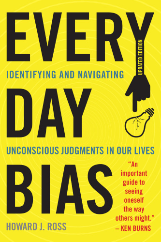 Everyday Bias Identifying and Navigating Unconscious Judgments in Our Daily Lives by Howard J R...