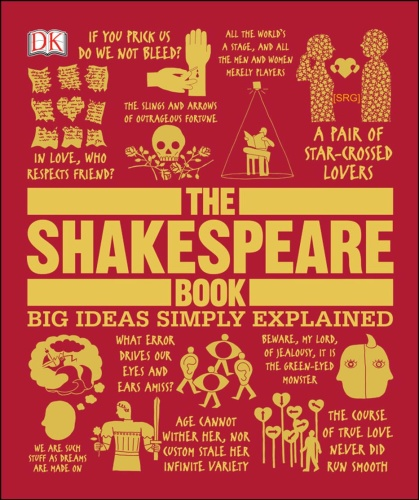 The Shakespeare Book - Big Ideas Simply Explained By DK