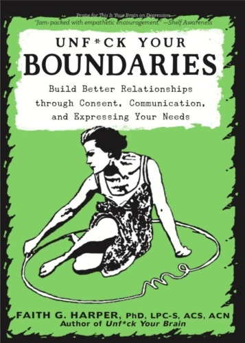 Unfuck Your Boundaries  Build Better Relationships through Consent, Communication,...