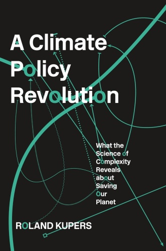 A Climate Policy Revolution What the Science of Complexity Reveals About Saving Our Planet