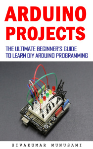 Arduino projects - The Ultimate Beginner's Guide to Learn DIY Arduino Programming