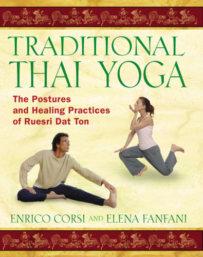 Traditional Thai Yoga - The Postures and Healing Practices of Ruesri Dat Ton