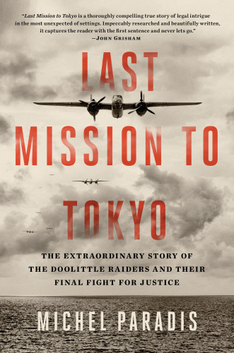 Last Mission to Tokyo  The Extraordinary Story of the Doolittle Raiders and Their Final Fight for...