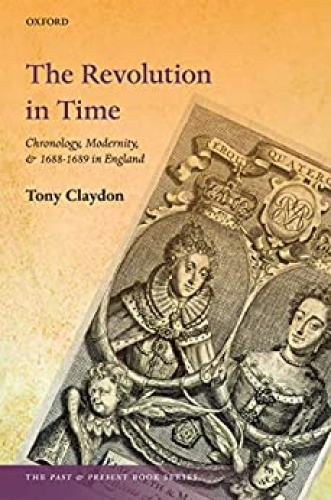 The Revolution in Time   Chronology, Modernity, and in England 1688 (1689)