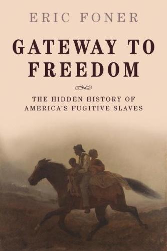 Gateway to Freedom - The Hidden History of America's Fugitiv