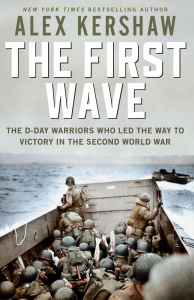 First Wave The D-Day Warriors Who Led the Way to Victory in the Second World War
