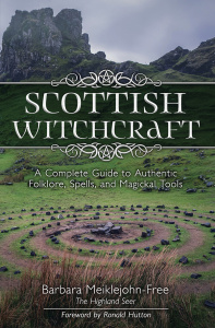 Scottish Witchcraft A Complete Guide to Authentic Folklore, Spells, and Magickal T...