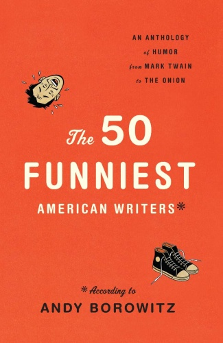 The 50 Funniest American Writers An Anthology of Humor from