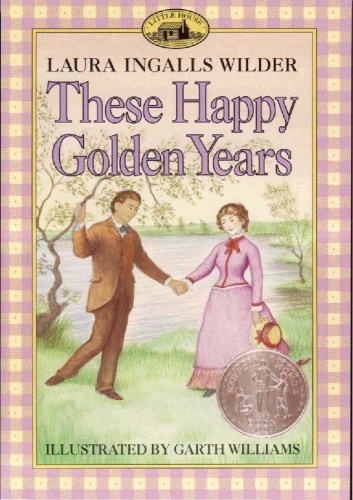 Laura Ingalls Wilder - [Little House 08] - These Happy Golden Years