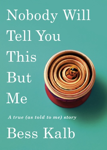 Nobody Will Tell You This But Me by Bess Kalb