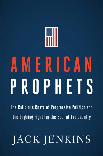 American Prophets The Religious Roots of Progressive Politic