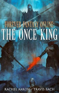 The Once King (Forever Fantasy Online, n  3) by Rachel Aaron, Travis Bach