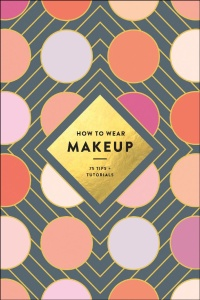 How to Wear Makeup  75 Tips + Tutorials