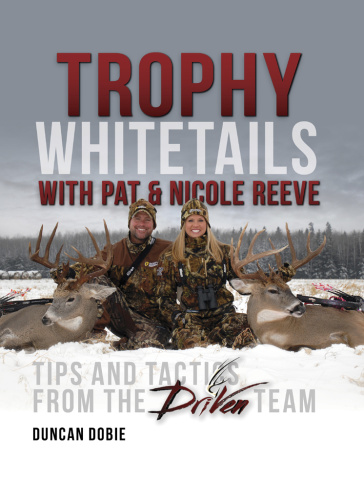 Trophy Whitetails with Pat and Nicole Reeve- Tips and Tactics From the Driven Team