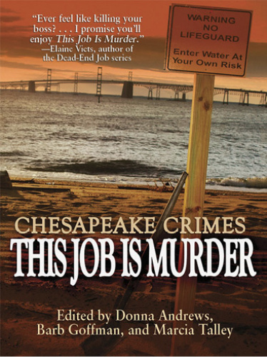 Chesapeake Crimes  This Job Is Murder!   Donna Andrews, Barb Goffman, Marcia Talle...