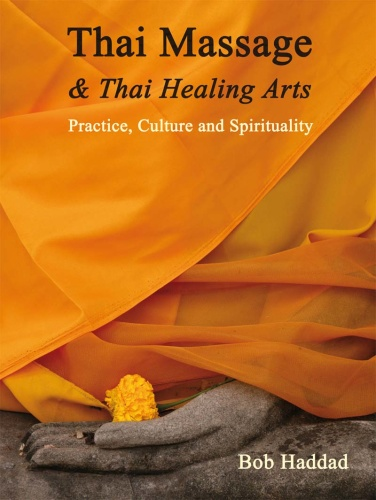 Thai Massage & Thai Healing Arts   Practice, Culture and Spirituality