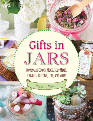 Gifts in Jars - Homemade Cookie Mixes, Soup Mixes, Candles, Lotions, Teas, and More!