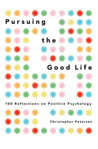Pursuing the Good Life - 100 Reflections on Positive Psychology