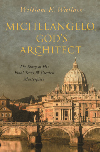 Michelangelo, God's Architect by William E  Wallace