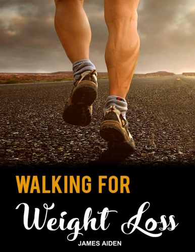 Walking for Weight Loss - The Ultimate Guide To Achieve