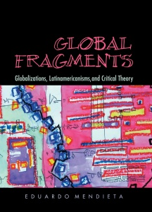 Global Fragments Latinamericanisms, Globalizations, and Critical Theory